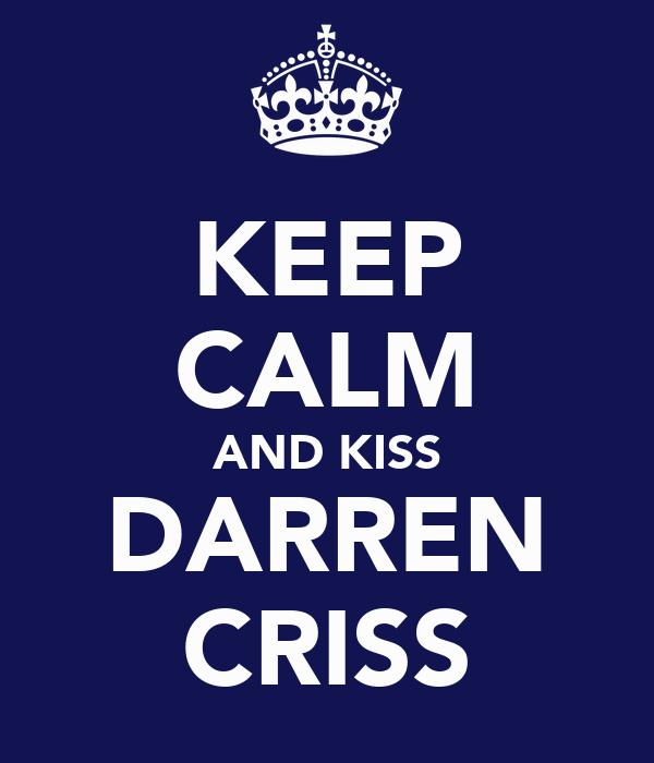 KEEP CALM AND KISS DARREN CRISS