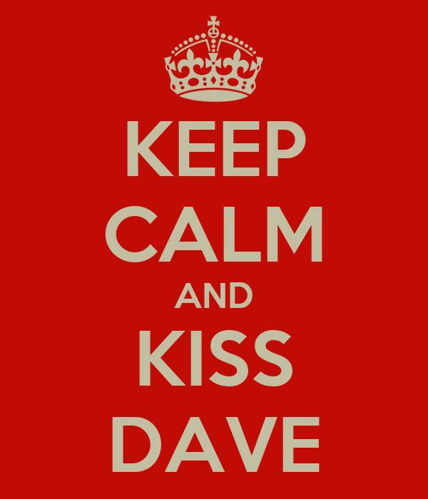 KEEP CALM AND KISS DAVE