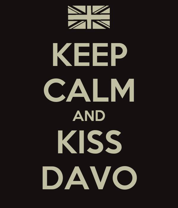 KEEP CALM AND KISS DAVO