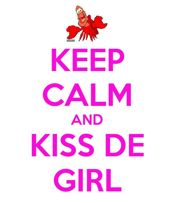 KEEP CALM AND KISS DE GIRL