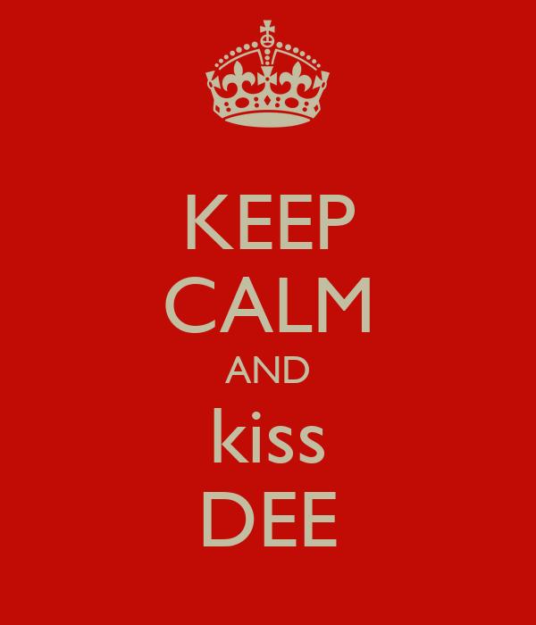 KEEP CALM AND kiss DEE
