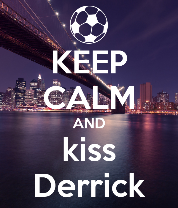 KEEP CALM AND kiss Derrick