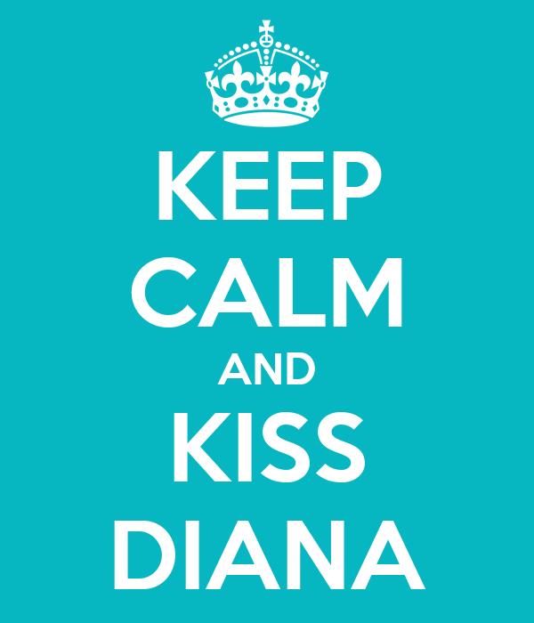 KEEP CALM AND KISS DIANA