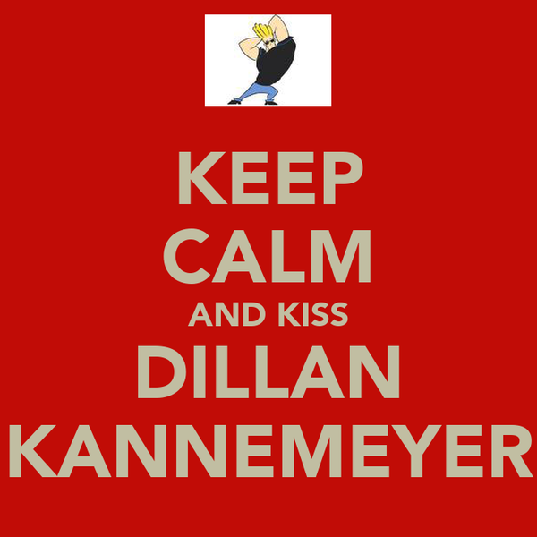 KEEP CALM AND KISS DILLAN KANNEMEYER