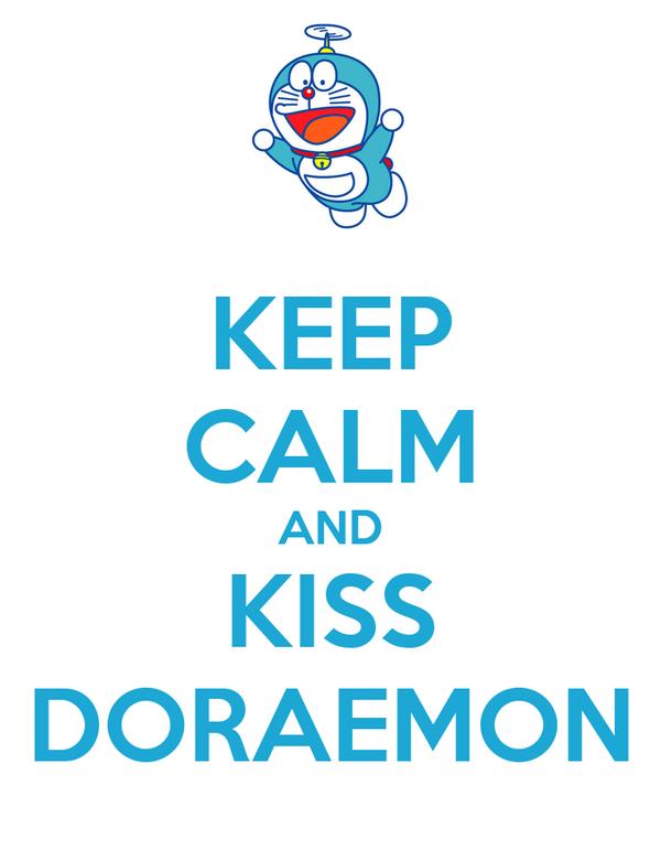 KEEP CALM AND KISS DORAEMON