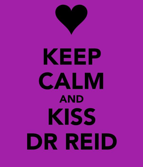 KEEP CALM AND KISS DR REID