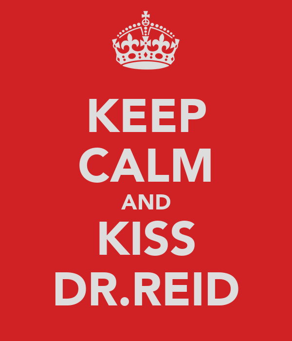 KEEP CALM AND KISS DR.REID