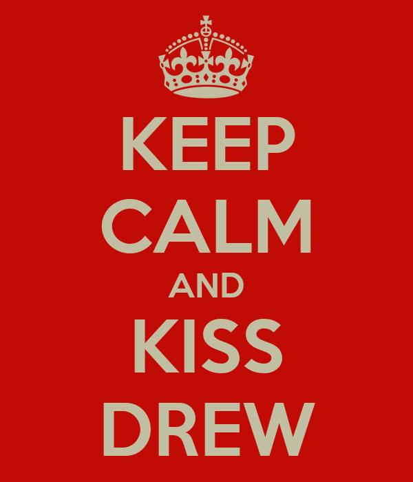 KEEP CALM AND KISS DREW