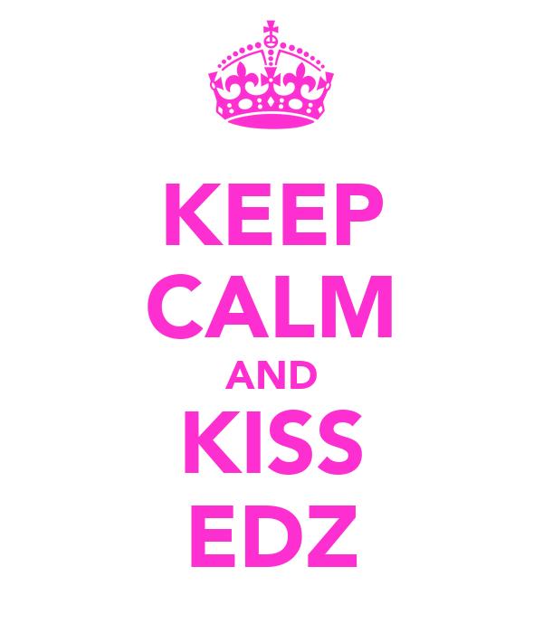 KEEP CALM AND KISS EDZ
