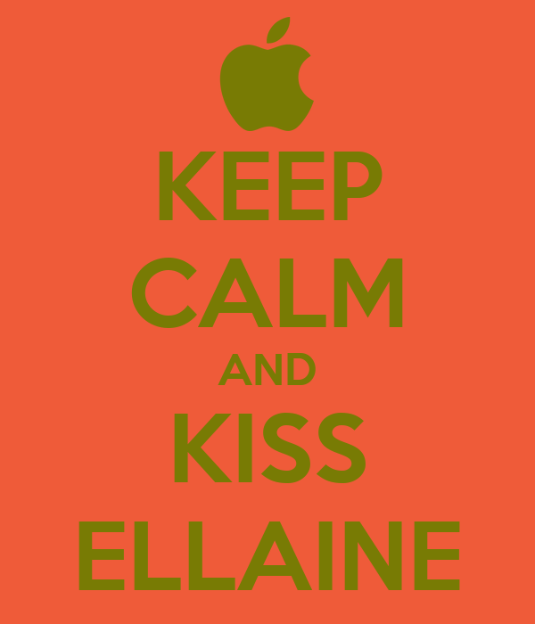 KEEP CALM AND KISS ELLAINE