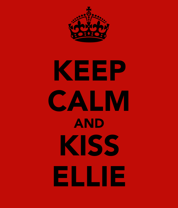 KEEP CALM AND KISS ELLIE