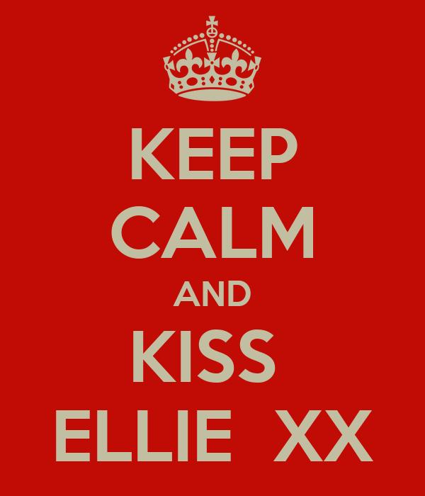 KEEP CALM AND KISS  ELLIE  XX