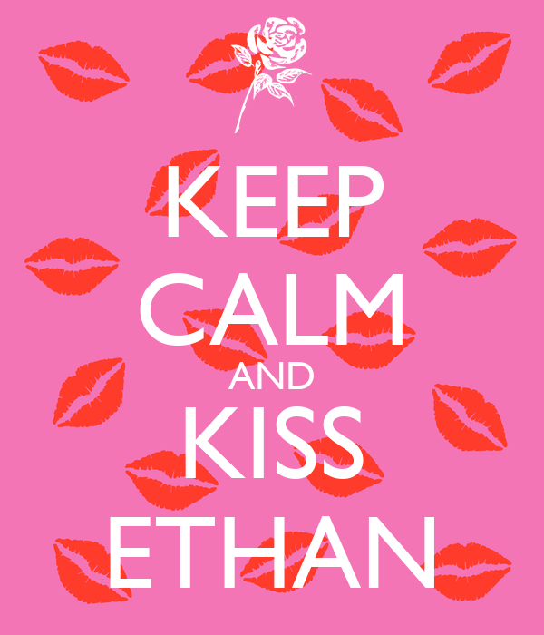 KEEP CALM AND KISS ETHAN