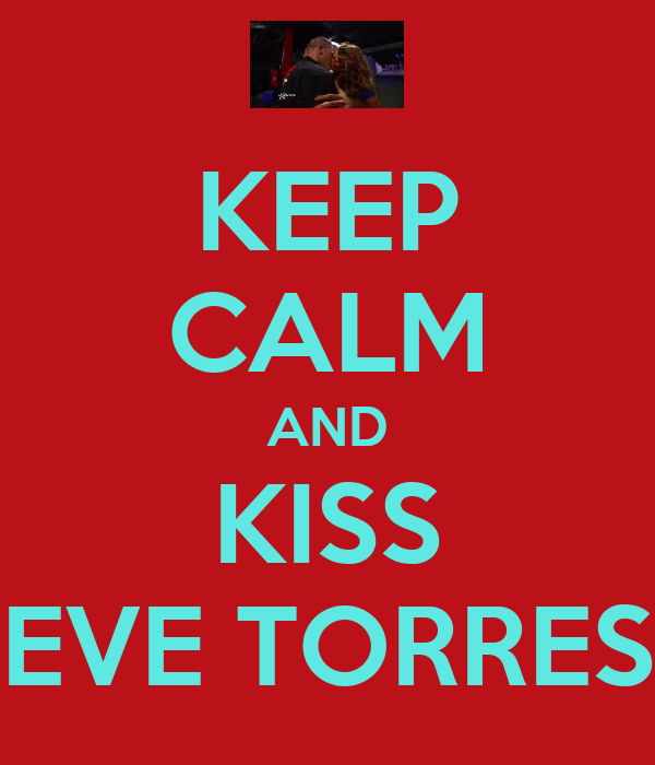 KEEP CALM AND KISS EVE TORRES