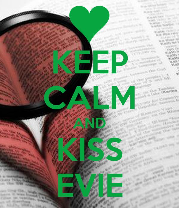 KEEP CALM AND KISS EVIE