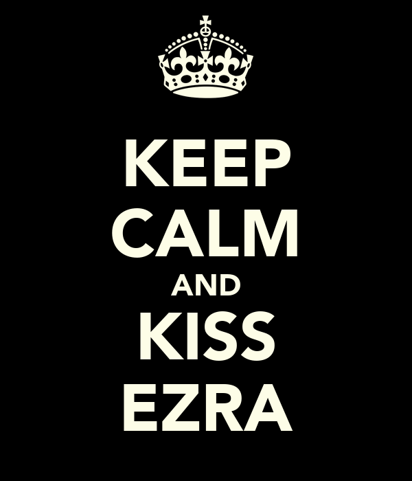 KEEP CALM AND KISS EZRA