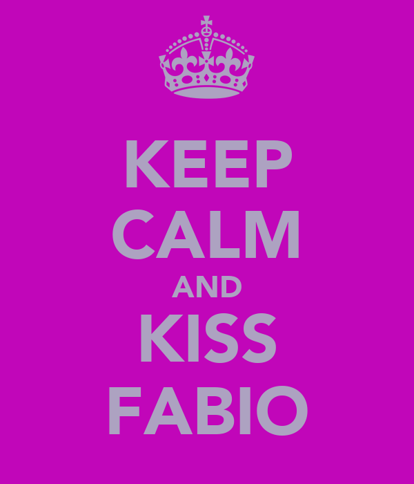 KEEP CALM AND KISS FABIO