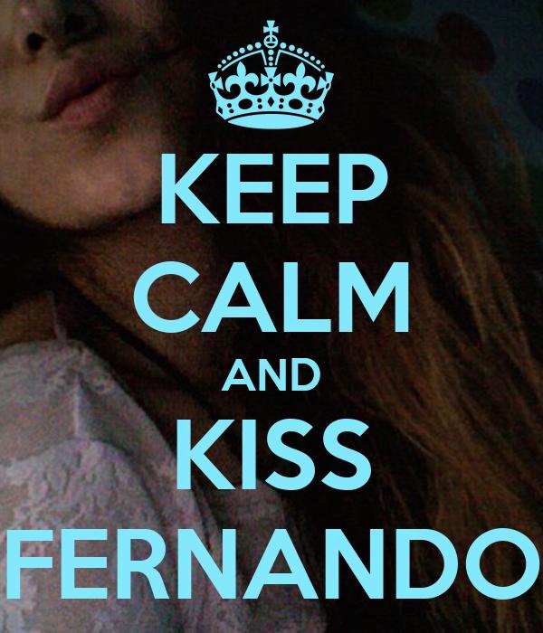 KEEP CALM AND KISS FERNANDO