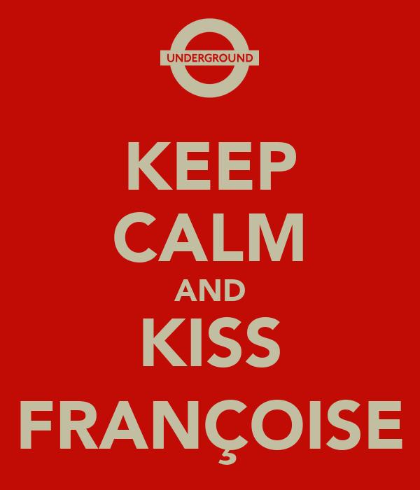 KEEP CALM AND KISS FRANÇOISE