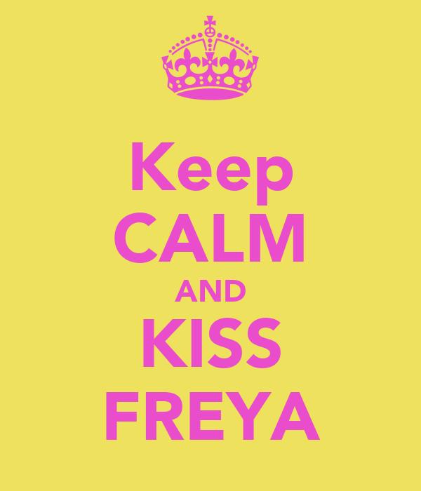 Keep CALM AND KISS FREYA