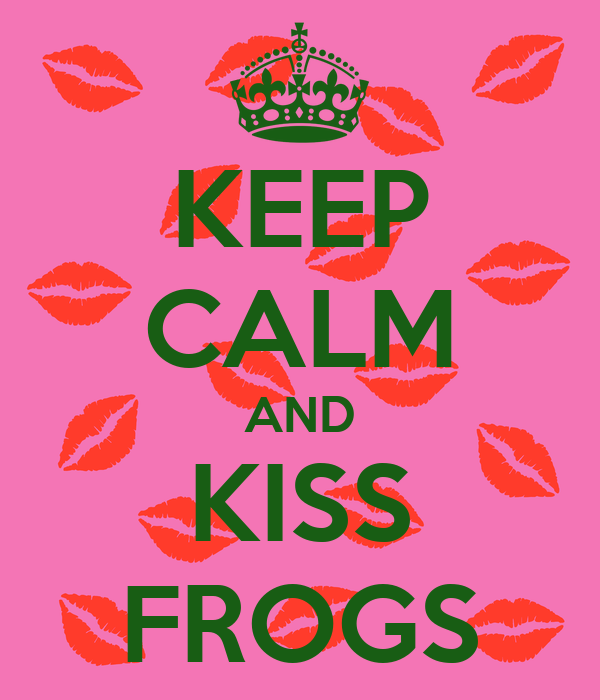 KEEP CALM AND KISS FROGS
