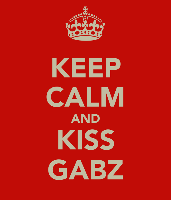 KEEP CALM AND KISS GABZ