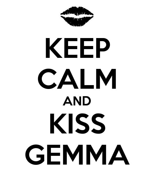 KEEP CALM AND KISS GEMMA