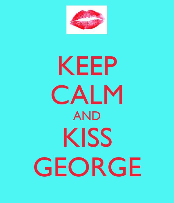 KEEP CALM AND KISS GEORGE