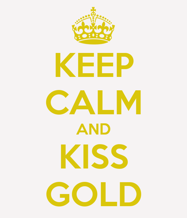 KEEP CALM AND KISS GOLD
