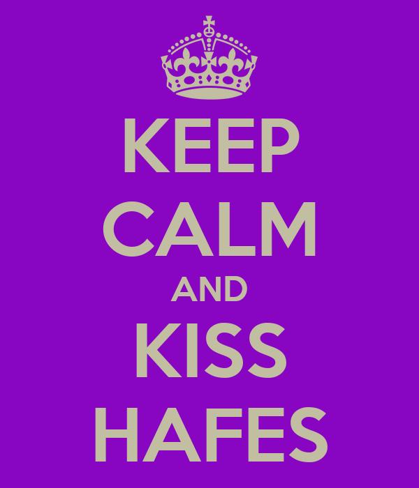 KEEP CALM AND KISS HAFES