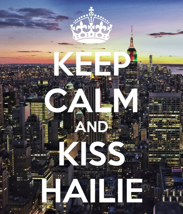 KEEP CALM AND KISS HAILIE