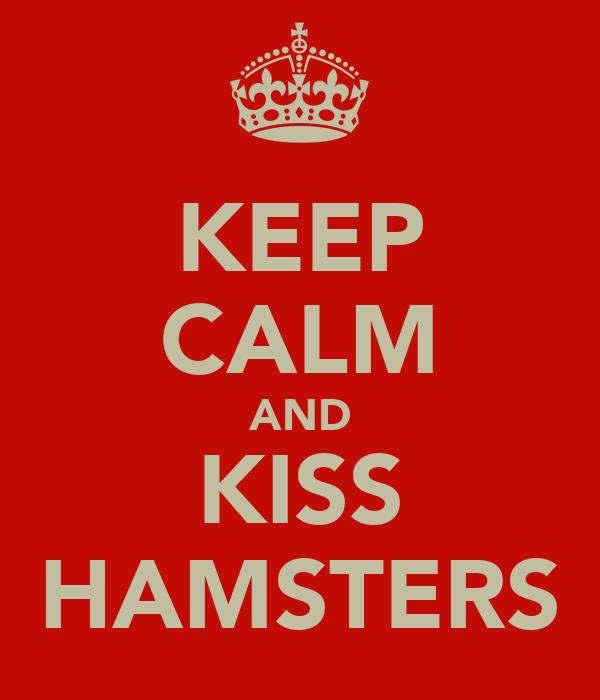 KEEP CALM AND KISS HAMSTERS