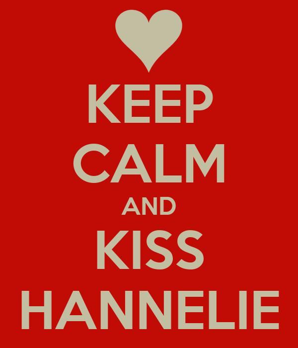 KEEP CALM AND KISS HANNELIE