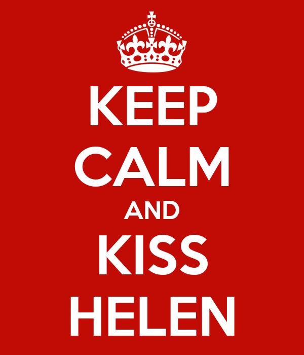 KEEP CALM AND KISS HELEN
