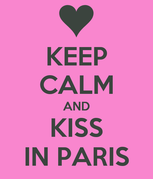 KEEP CALM AND KISS IN PARIS