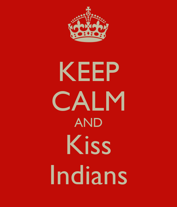 KEEP CALM AND Kiss Indians