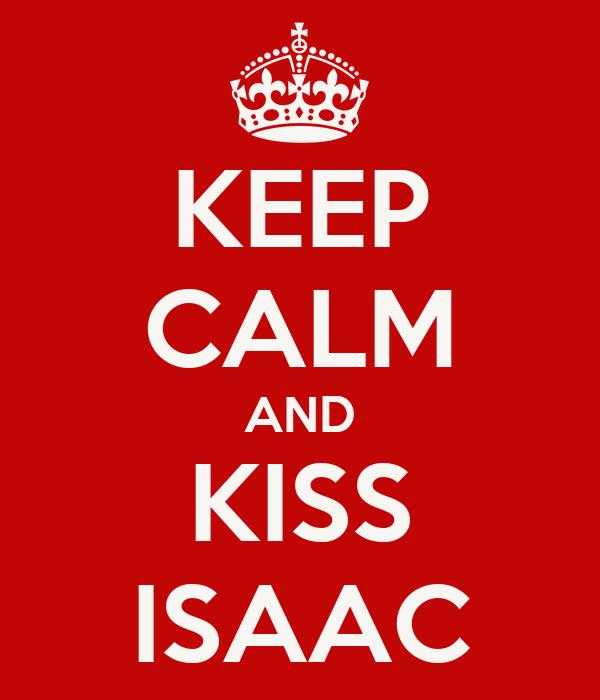 KEEP CALM AND KISS ISAAC