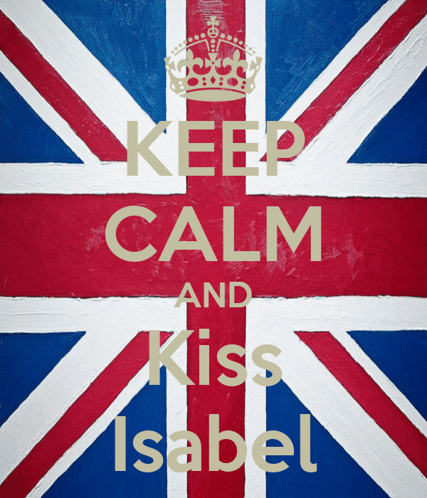 KEEP CALM AND Kiss Isabel