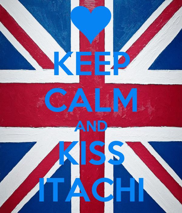 KEEP CALM AND KISS ITACHI