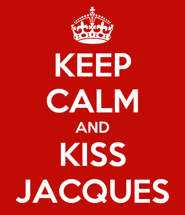 KEEP CALM AND KISS JACQUES