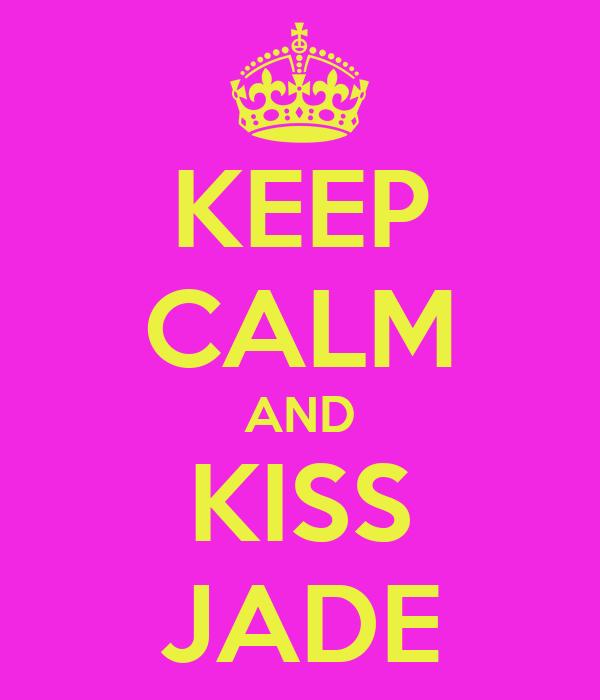 KEEP CALM AND KISS JADE