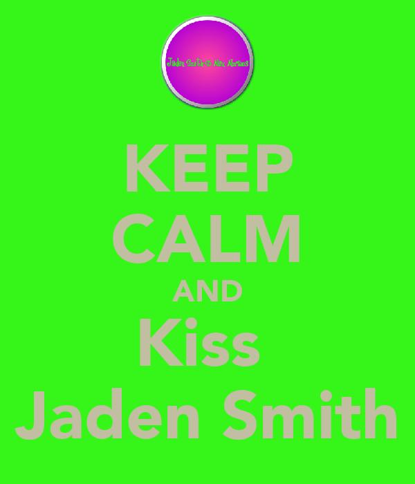 KEEP CALM AND Kiss  Jaden Smith