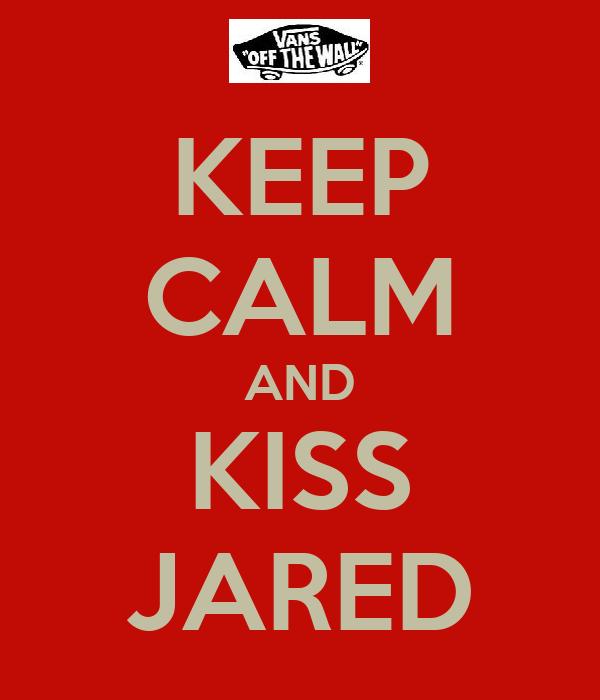 KEEP CALM AND KISS JARED