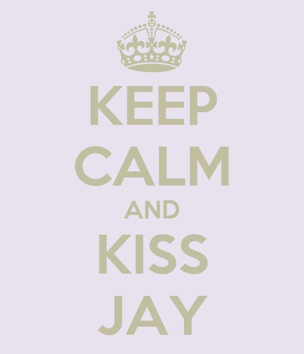 KEEP CALM AND KISS JAY