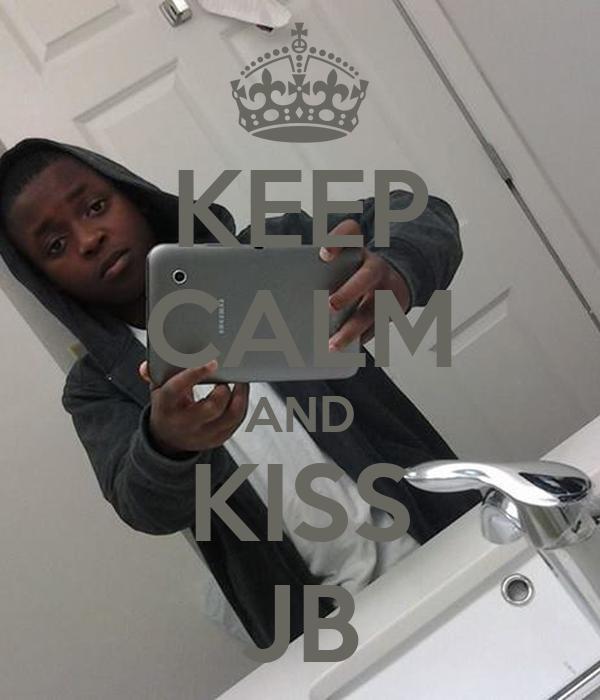 KEEP CALM AND KISS JB