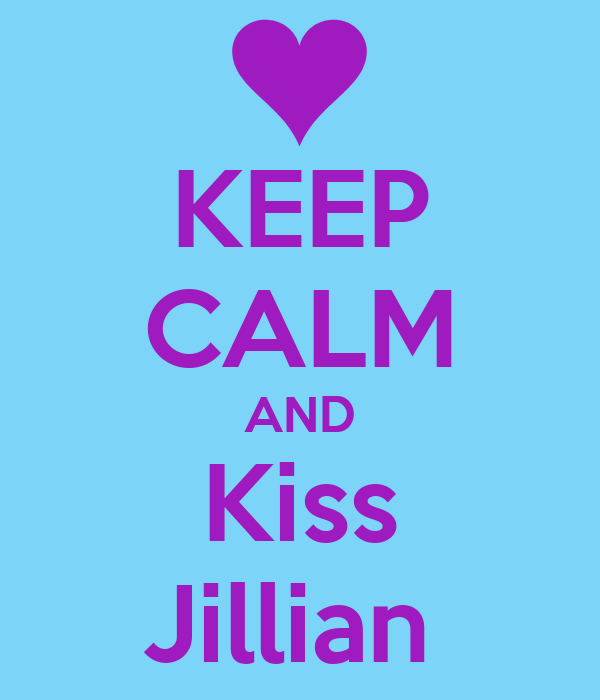 KEEP CALM AND Kiss Jillian