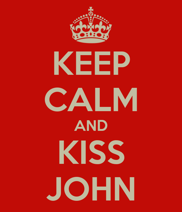 KEEP CALM AND KISS JOHN