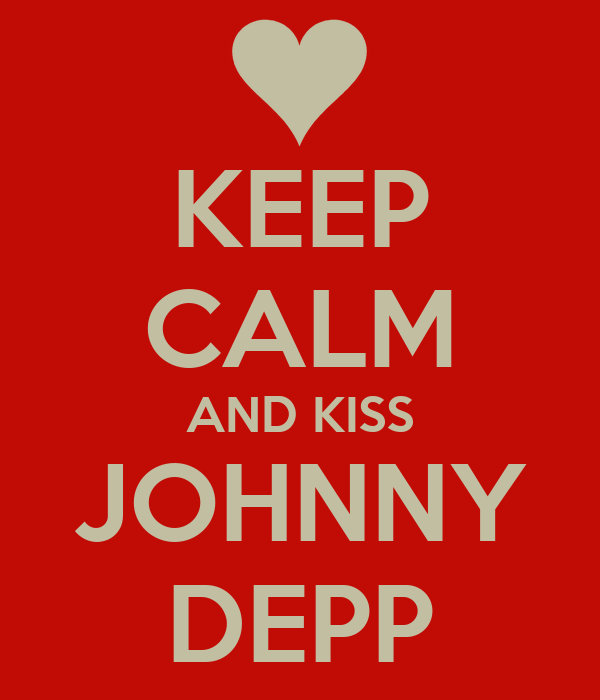 KEEP CALM AND KISS JOHNNY DEPP