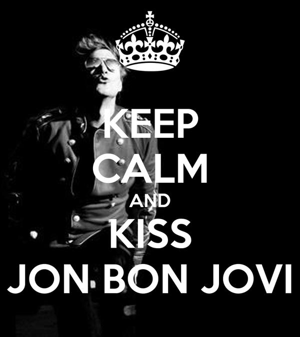 KEEP CALM AND KISS JON BON JOVI