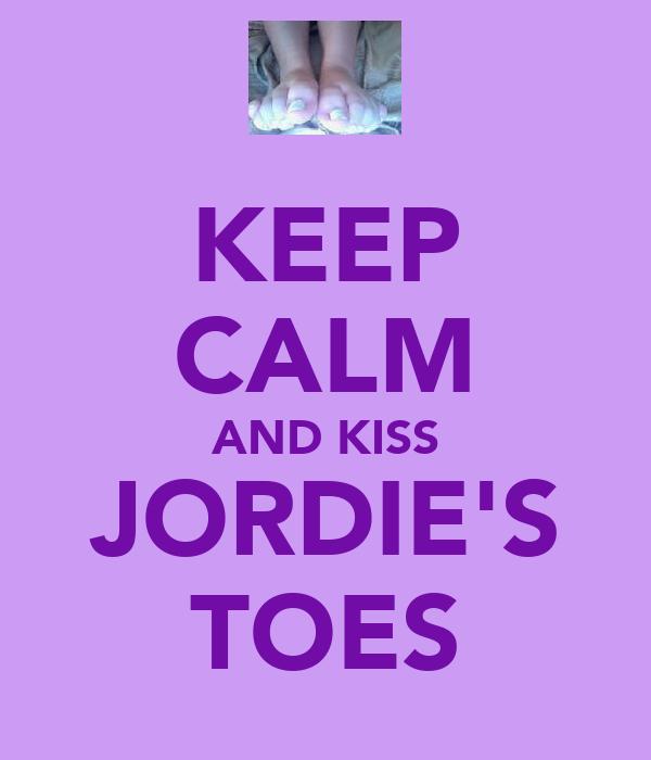KEEP CALM AND KISS JORDIE'S TOES